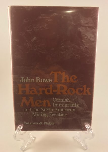 The Hard-Rock Men Cornish Immigrants and the North American Mining Frontier