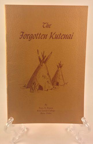 The Forgotten Kutenai by Paul E. Baker 1955 Native American Study Book